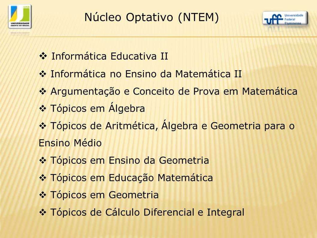  Informática Educativa II  Informática no Ensino da Matemática II  Argumentação e Conceito de Prova em Matemática  Tópicos em Álgebra  Tópicos de