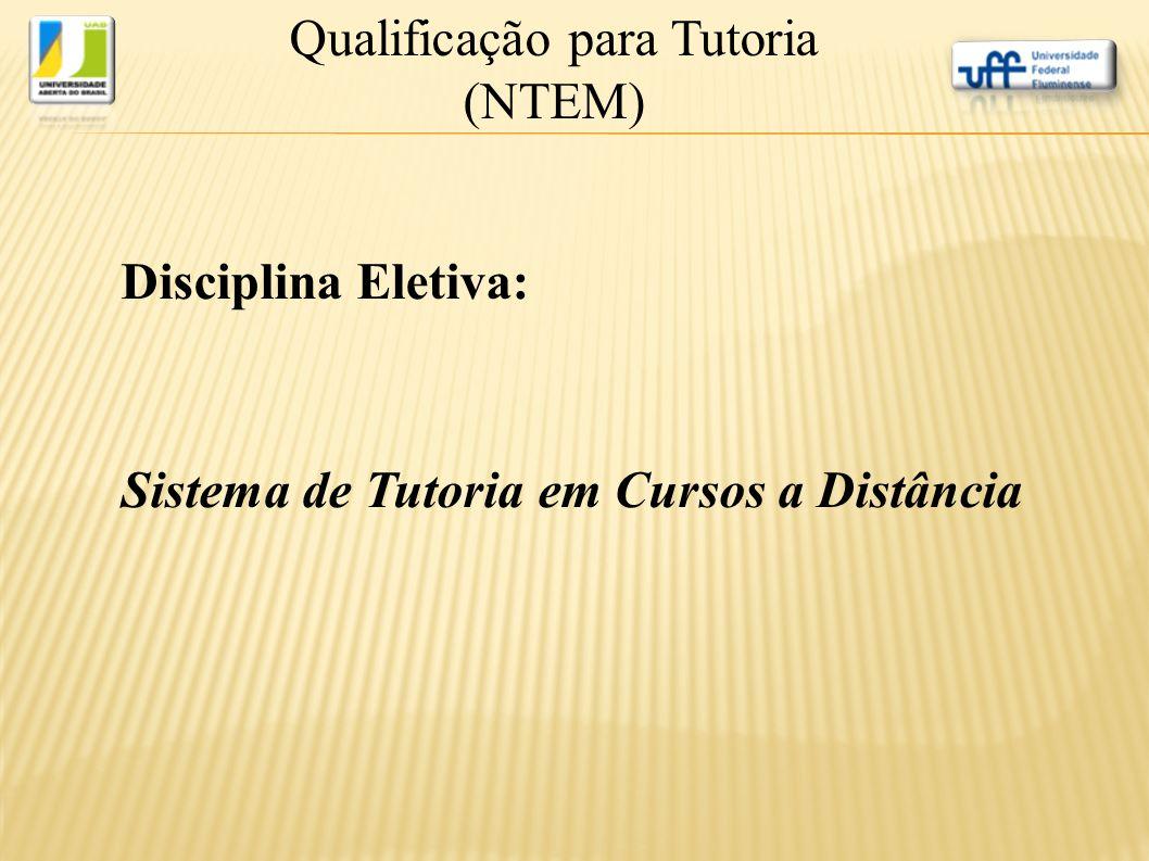 Qualificação para Tutoria (NTEM) Disciplina Eletiva: Sistema de Tutoria em Cursos a Distância