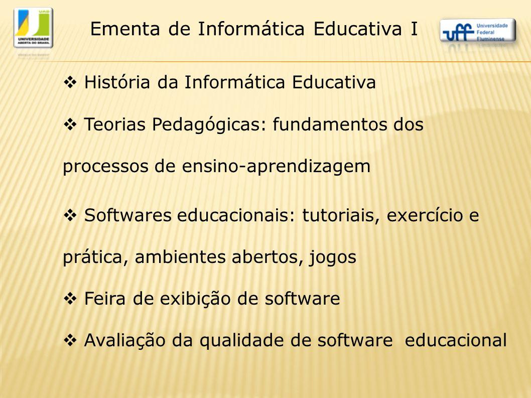  História da Informática Educativa  Teorias Pedagógicas: fundamentos dos processos de ensino-aprendizagem  Softwares educacionais: tutoriais, exerc