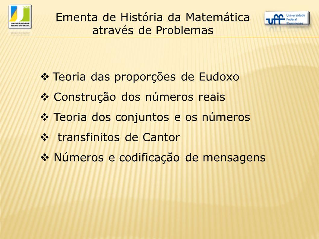  Teoria das proporções de Eudoxo  Construção dos números reais  Teoria dos conjuntos e os números  transfinitos de Cantor  Números e codificação