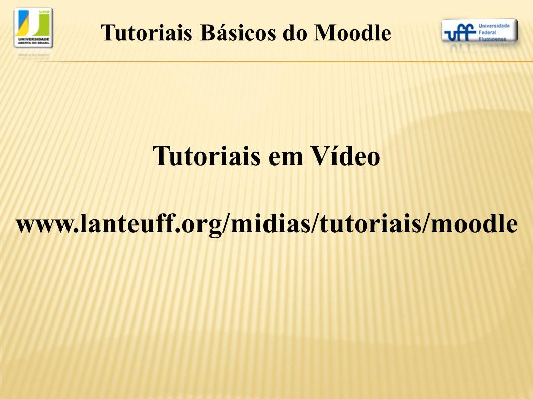 Tutoriais Básicos do Moodle Tutoriais em Vídeo www.lanteuff.org/midias/tutoriais/moodle