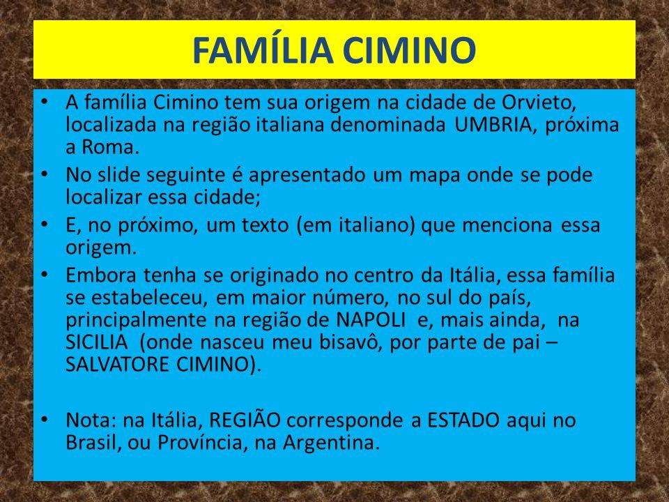 FAMÍLIA CIMINO • A família Cimino tem sua origem na cidade de Orvieto, localizada na região italiana denominada UMBRIA, próxima a Roma.