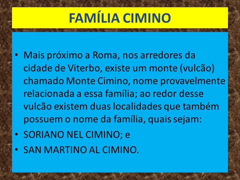 FAMÍLIA CIMINO • Mais próximo a Roma, nos arredores da cidade de Viterbo, existe um monte (vulcão) chamado Monte Cimino, nome provavelmente relacionada a essa família; ao redor desse vulcão existem duas localidades que também possuem o nome da família, quais sejam: • SORIANO NEL CIMINO; e • SAN MARTINO AL CIMINO.