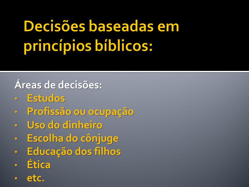 Áreas de decisões: • Estudos • Profissão ou ocupação • Uso do dinheiro • Escolha do cônjuge • Educação dos filhos • Ética • etc.