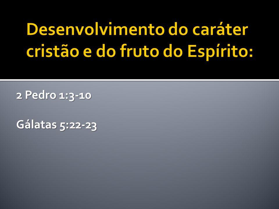 2 Pedro 1:3-10 Gálatas 5:22-23