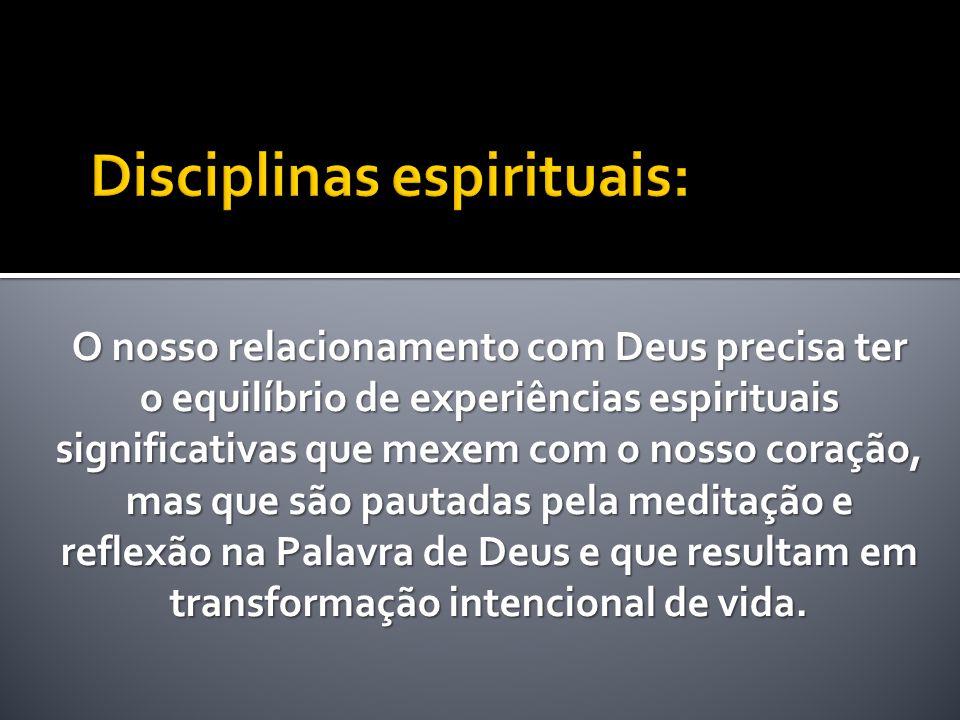 O nosso relacionamento com Deus precisa ter o equilíbrio de experiências espirituais significativas que mexem com o nosso coração, mas que são pautada