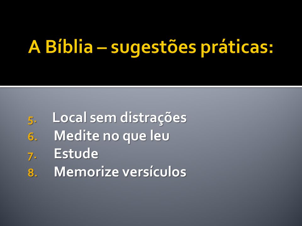 5. Local sem distrações 6. Medite no que leu 7. Estude 8. Memorize versículos