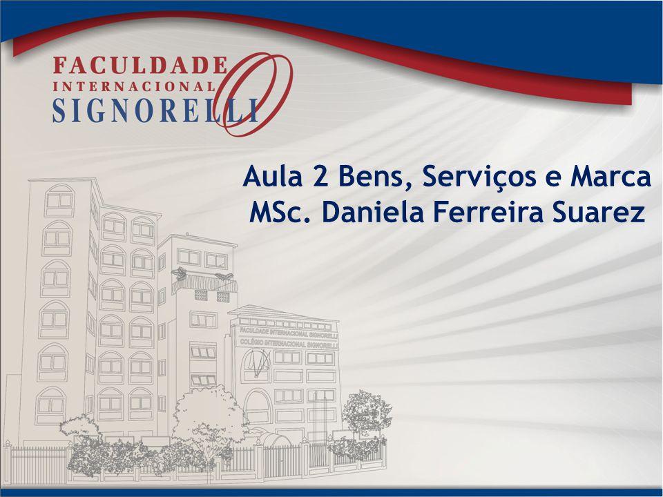 Aula 2 Bens, Serviços e Marca MSc. Daniela Ferreira Suarez