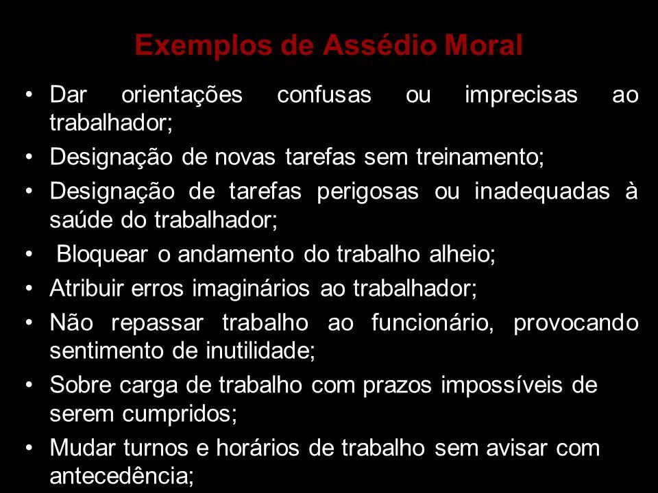 Exemplos de Assédio Moral •Dar orientações confusas ou imprecisas ao trabalhador; •Designação de novas tarefas sem treinamento; •Designação de tarefas