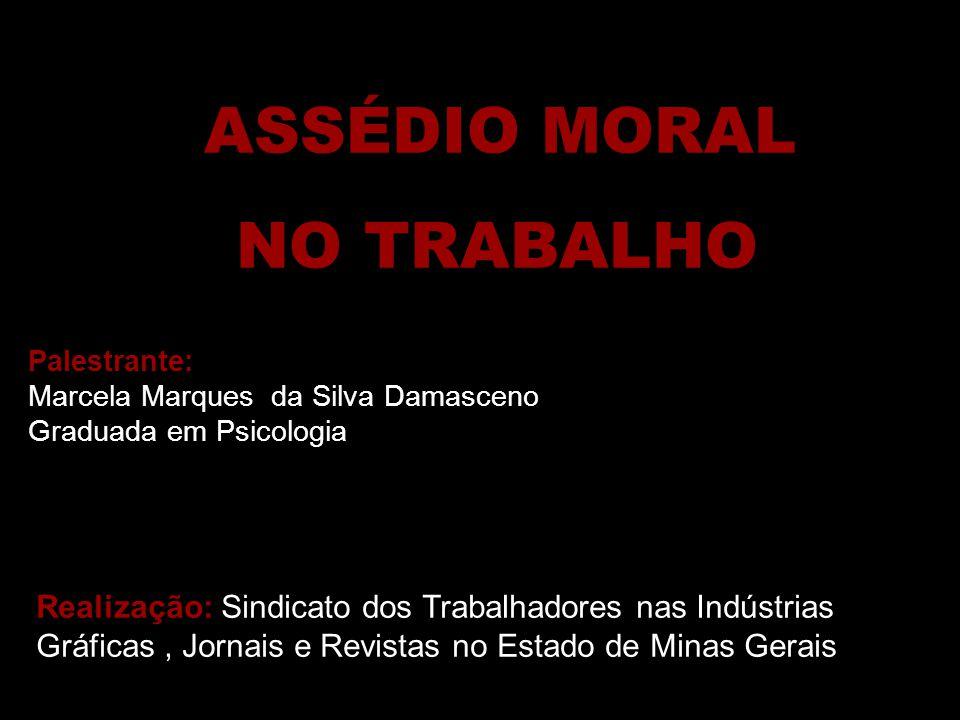 ASSÉDIO MORAL NO TRABALHO Palestrante: Marcela Marques da Silva Damasceno Graduada em Psicologia Realização: Sindicato dos Trabalhadores nas Indústria