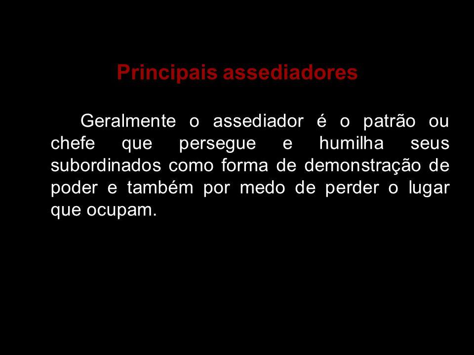 Principais assediadores Geralmente o assediador é o patrão ou chefe que persegue e humilha seus subordinados como forma de demonstração de poder e tam