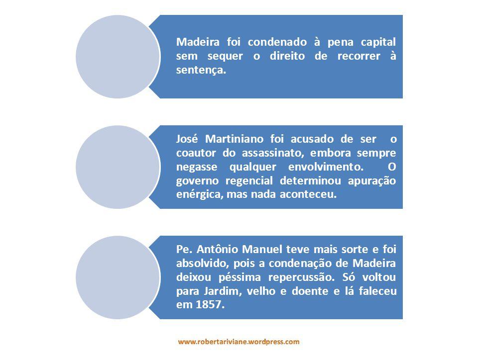Madeira foi condenado à pena capital sem sequer o direito de recorrer à sentença. José Martiniano foi acusado de ser o coautor do assassinato, embora