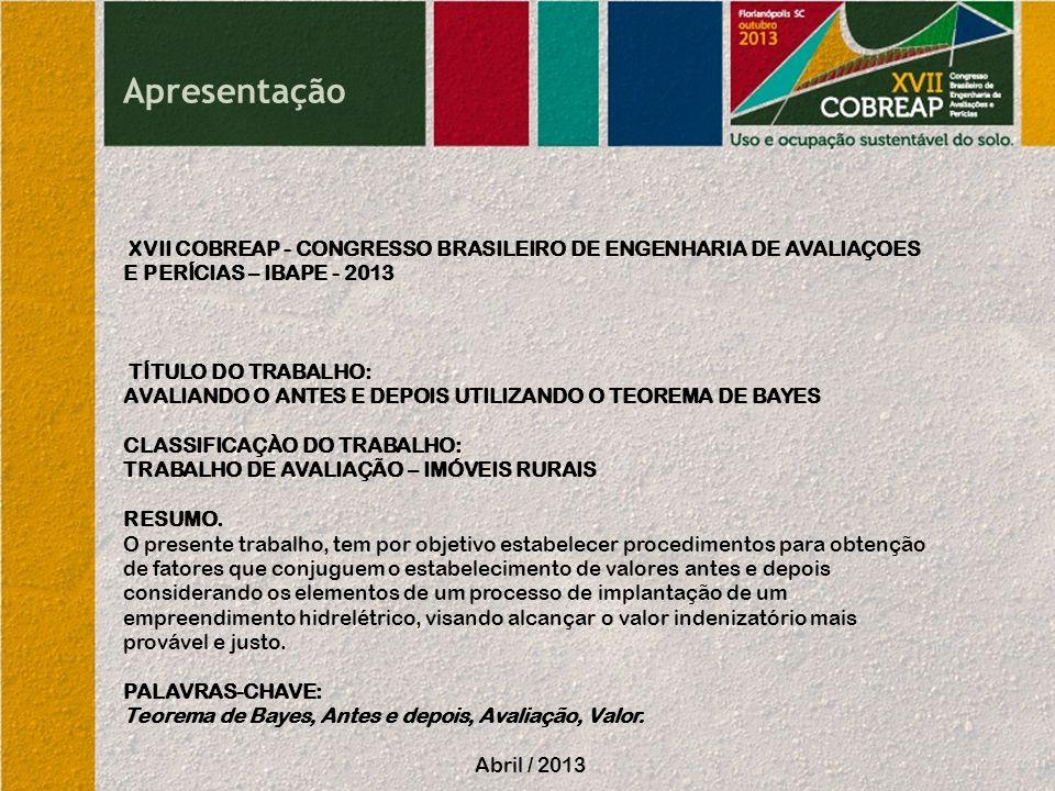 Apresentação XVII COBREAP - CONGRESSO BRASILEIRO DE ENGENHARIA DE AVALIAÇOES E PERÍCIAS – IBAPE - 2013 TÍTULO DO TRABALHO: AVALIANDO O ANTES E DEPOIS