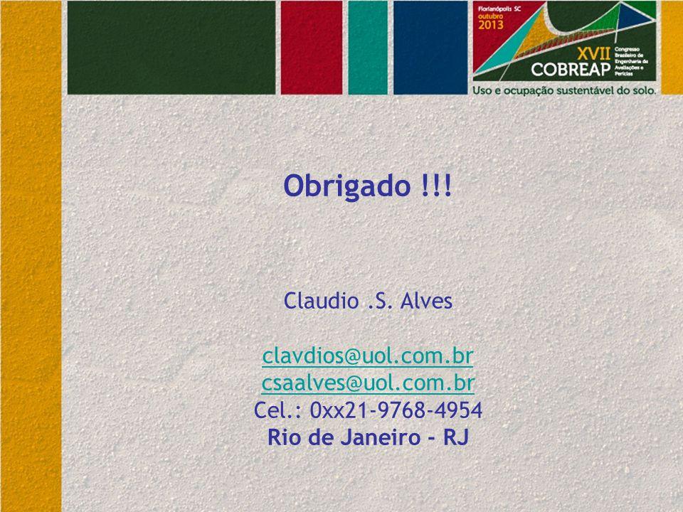 Claudio.S. Alves clavdios@uol.com.br csaalves@uol.com.br Cel.: 0xx21-9768-4954 Rio de Janeiro - RJ Obrigado !!!