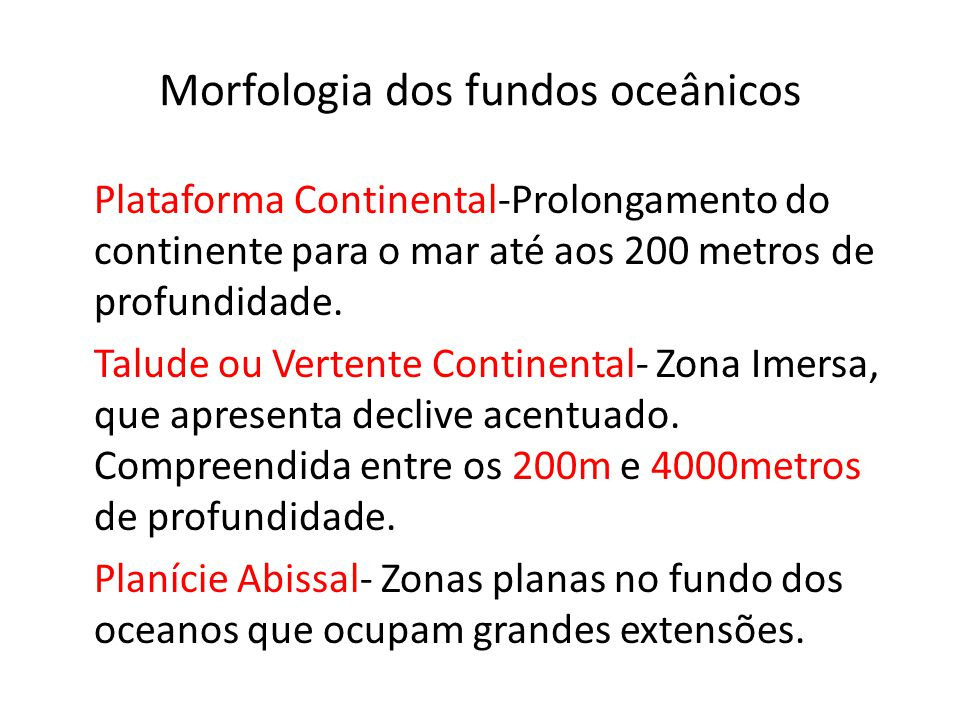 Morfologia dos fundos oceânicos Plataforma Continental-Prolongamento do continente para o mar até aos 200 metros de profundidade. Talude ou Vertente C