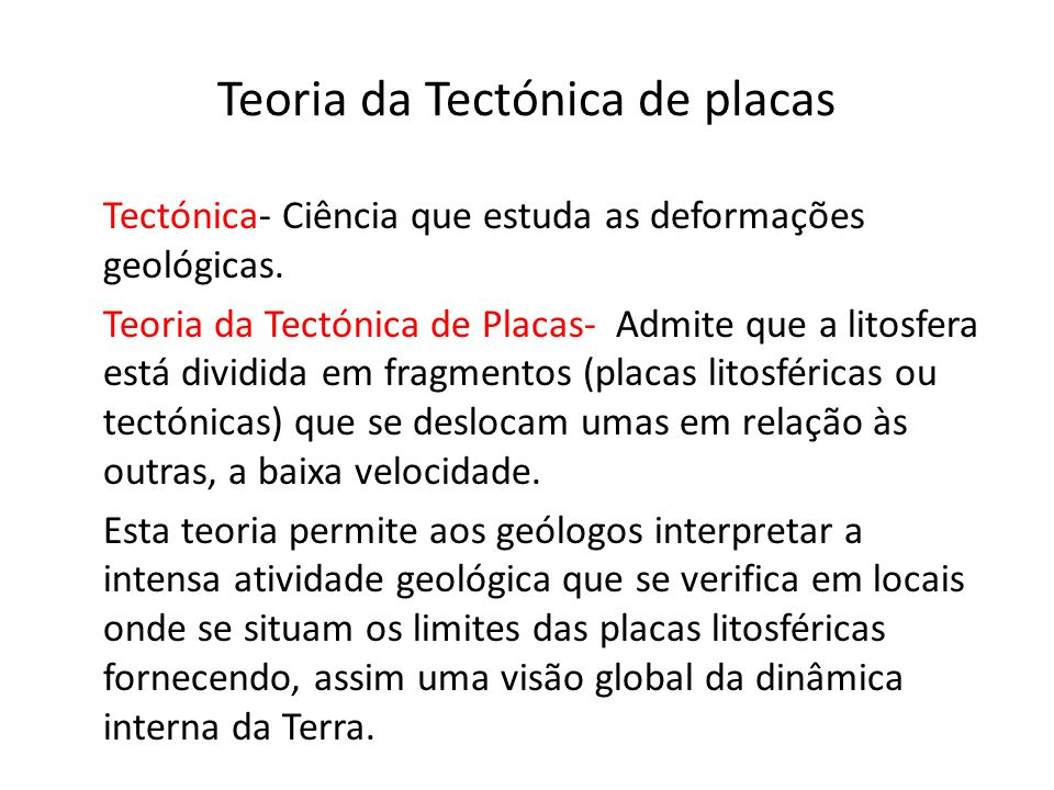 Tectónica- Ciência que estuda as deformações geológicas. Teoria da Tectónica de Placas- Admite que a litosfera está dividida em fragmentos (placas lit