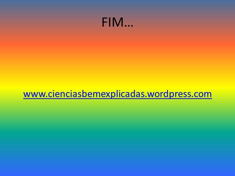 FIM… www.cienciasbemexplicadas.wordpress.com