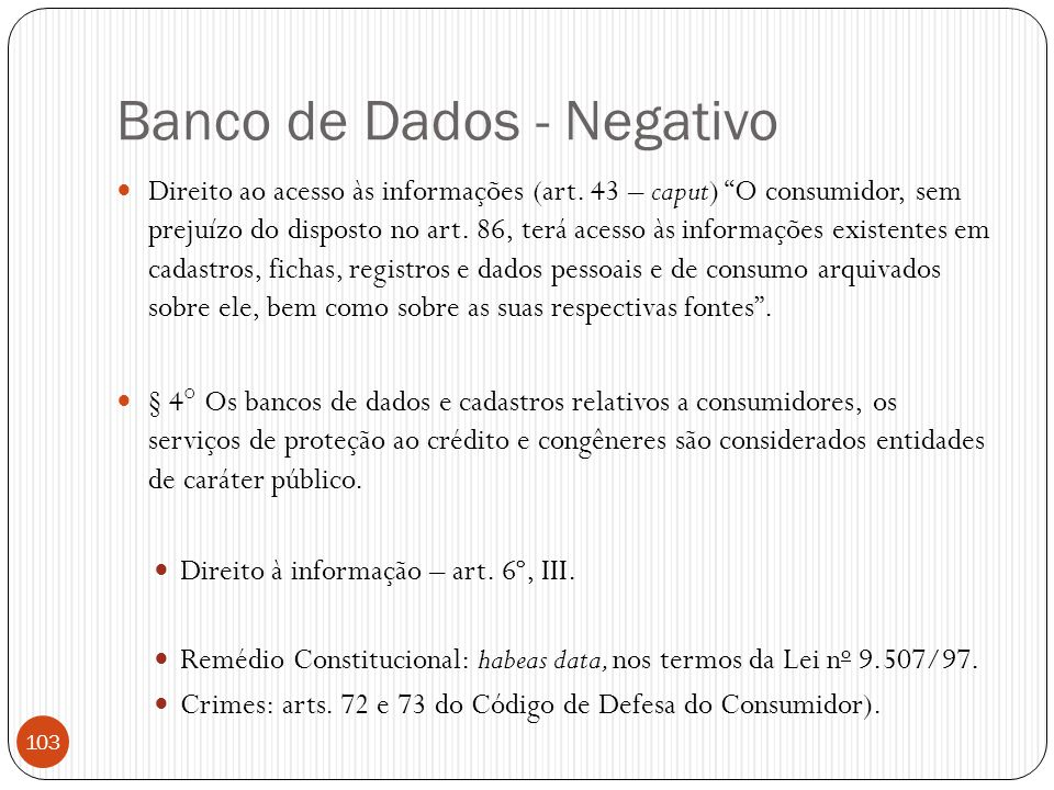 """Banco de Dados - Negativo  Direito ao acesso às informações (art. 43 – caput) """"O consumidor, sem prejuízo do disposto no art. 86, terá acesso às info"""
