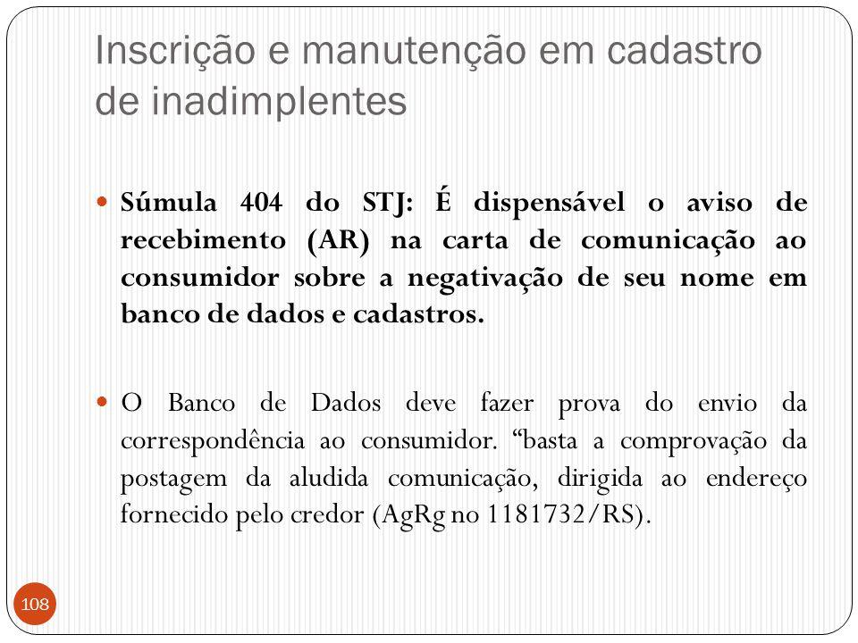Inscrição e manutenção em cadastro de inadimplentes  Súmula 404 do STJ: É dispensável o aviso de recebimento (AR) na carta de comunicação ao consumid