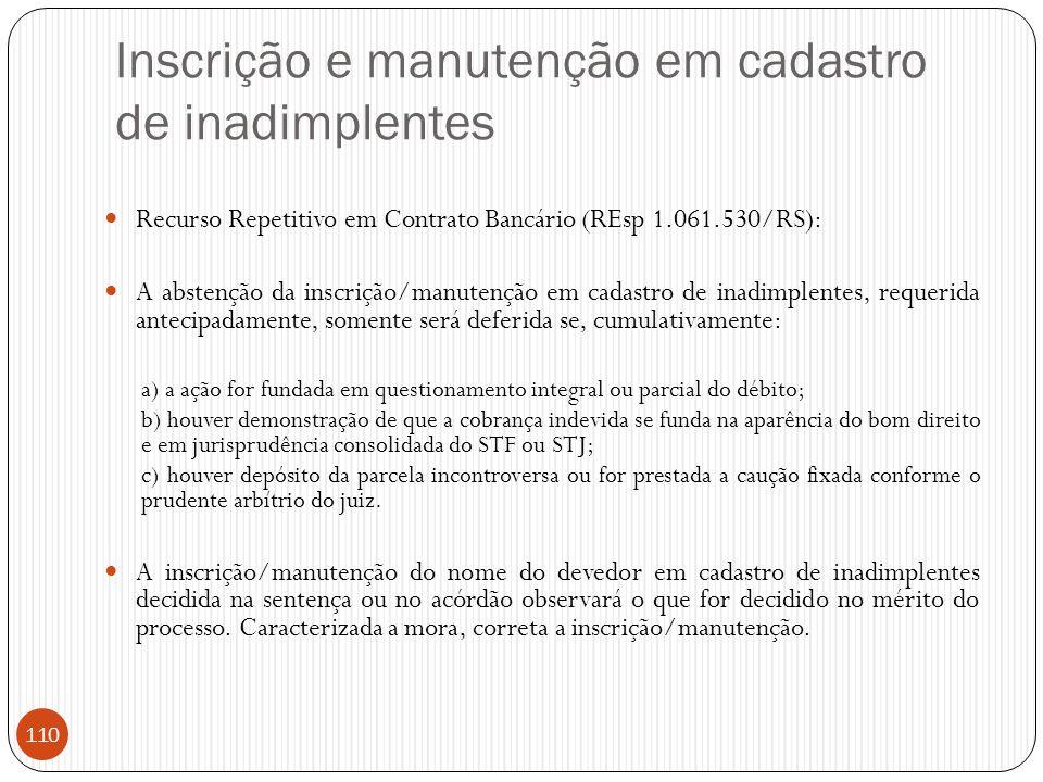 Inscrição e manutenção em cadastro de inadimplentes  Recurso Repetitivo em Contrato Bancário (REsp 1.061.530/RS):  A abstenção da inscrição/manutenç