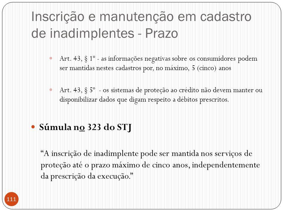 Inscrição e manutenção em cadastro de inadimplentes - Prazo  Art. 43, § 1º - as informações negativas sobre os consumidores podem ser mantidas nestes