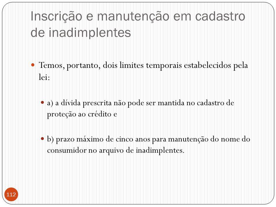 Inscrição e manutenção em cadastro de inadimplentes  Temos, portanto, dois limites temporais estabelecidos pela lei:  a) a dívida prescrita não pode