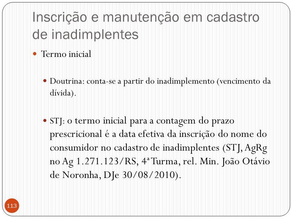 Inscrição e manutenção em cadastro de inadimplentes  Termo inicial  Doutrina: conta-se a partir do inadimplemento (vencimento da dívida).  STJ: o t