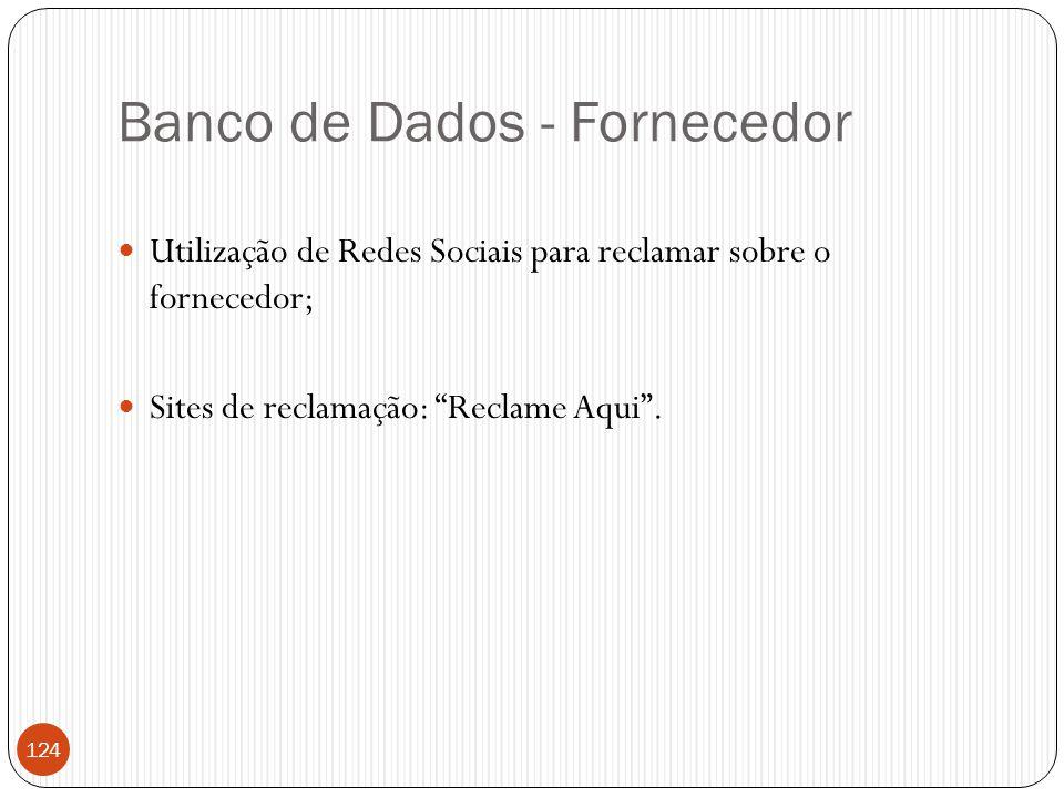 """Banco de Dados - Fornecedor  Utilização de Redes Sociais para reclamar sobre o fornecedor;  Sites de reclamação: """"Reclame Aqui"""". 124"""