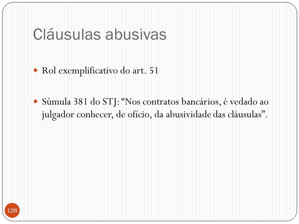 """Cláusulas abusivas  Rol exemplificativo do art. 51  Súmula 381 do STJ: """"Nos contratos bancários, é vedado ao julgador conhecer, de ofício, da abusiv"""