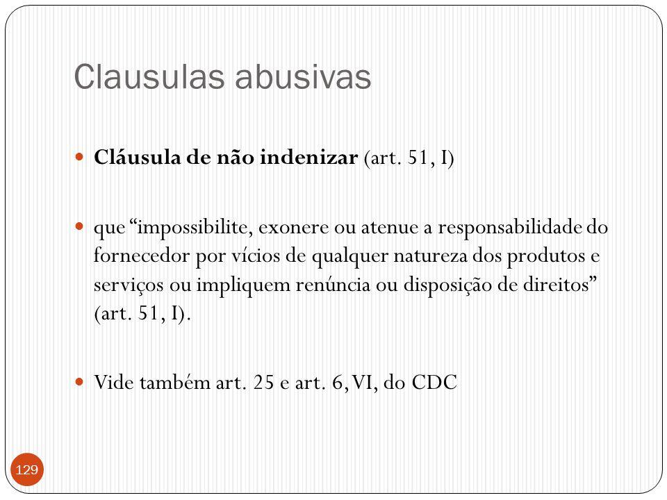 """Clausulas abusivas  Cláusula de não indenizar (art. 51, I)  que """"impossibilite, exonere ou atenue a responsabilidade do fornecedor por vícios de qua"""