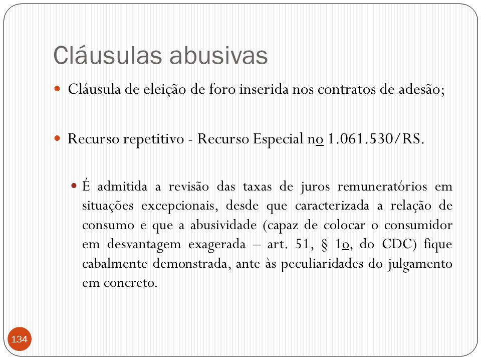 Cláusulas abusivas  Cláusula de eleição de foro inserida nos contratos de adesão;  Recurso repetitivo - Recurso Especial no 1.061.530/RS.  É admiti