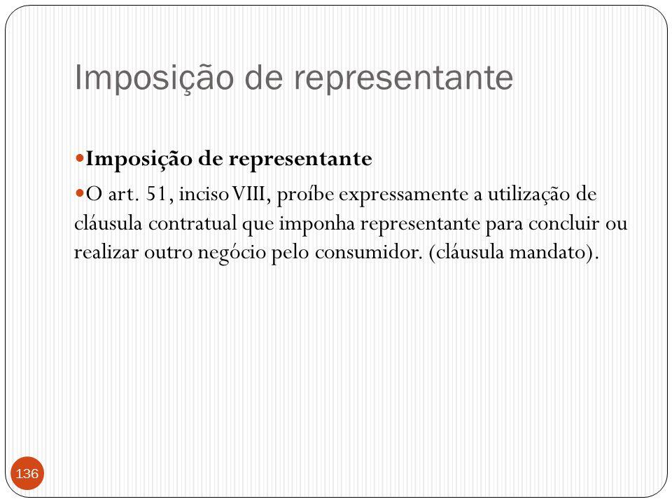 Imposição de representante  Imposição de representante  O art. 51, inciso VIII, proíbe expressamente a utilização de cláusula contratual que imponha
