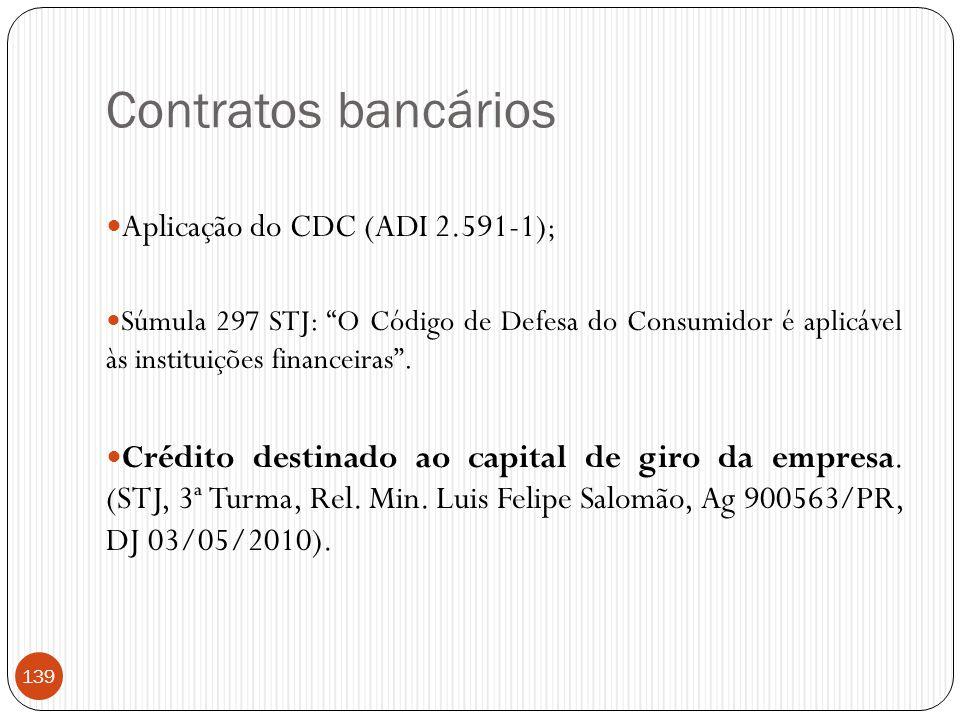 """Contratos bancários  Aplicação do CDC (ADI 2.591-1) ;  Súmula 297 STJ: """"O Código de Defesa do Consumidor é aplicável às instituições financeiras"""". """