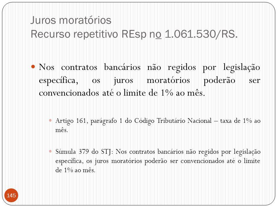 Juros moratórios Recurso repetitivo REsp no 1.061.530/RS.  Nos contratos bancários não regidos por legislação específica, os juros moratórios poderão