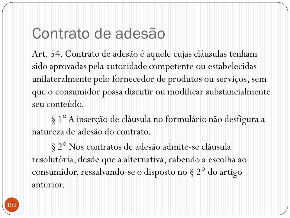 Contrato de adesão Art. 54. Contrato de adesão é aquele cujas cláusulas tenham sido aprovadas pela autoridade competente ou estabelecidas unilateralme