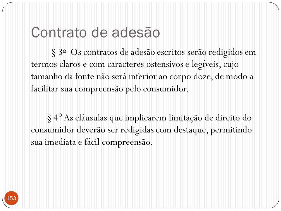 Contrato de adesão § 3 o Os contratos de adesão escritos serão redigidos em termos claros e com caracteres ostensivos e legíveis, cujo tamanho da font