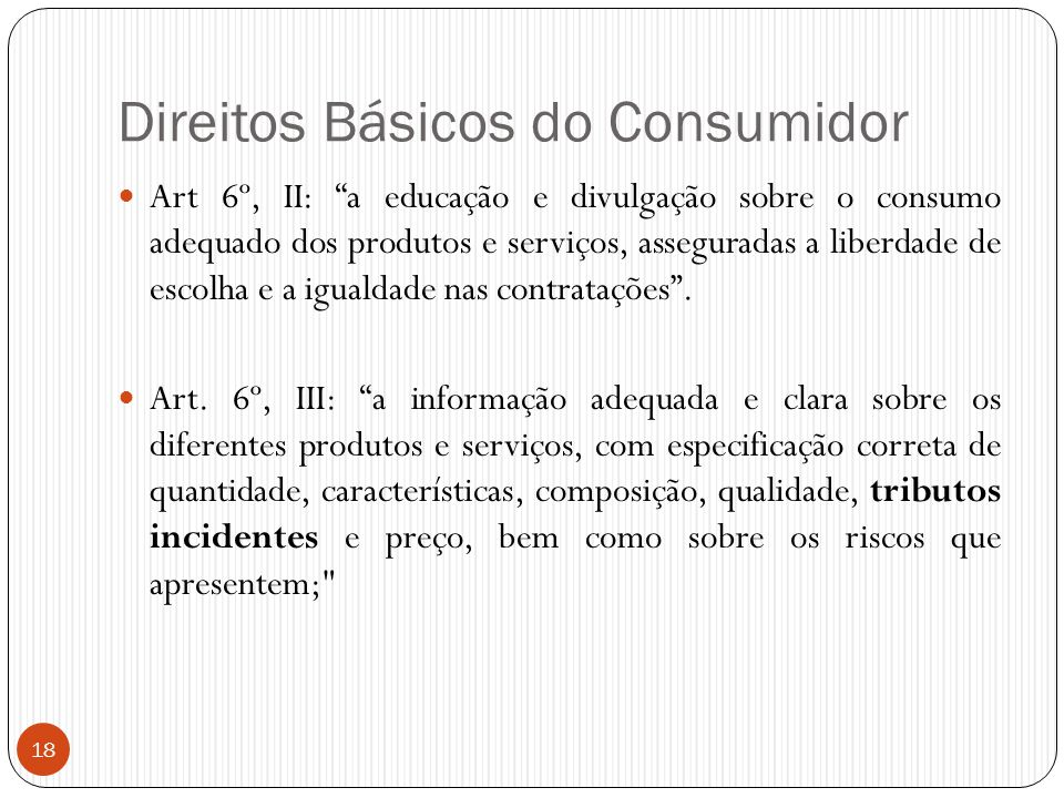 """Direitos Básicos do Consumidor  Art 6º, II: """"a educação e divulgação sobre o consumo adequado dos produtos e serviços, asseguradas a liberdade de esc"""
