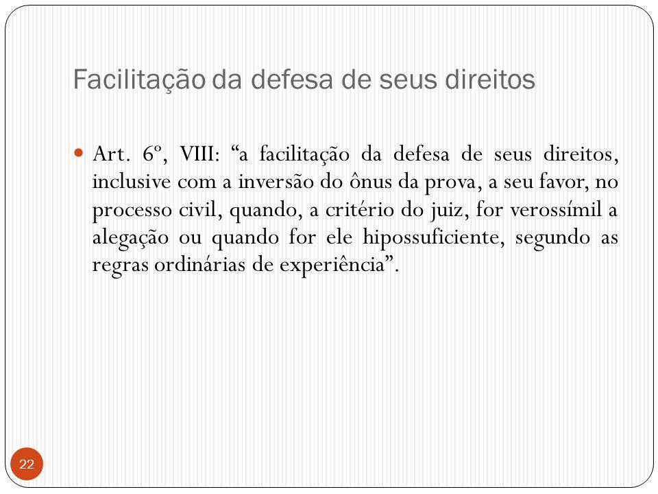 """22 Facilitação da defesa de seus direitos  Art. 6º, VIII: """"a facilitação da defesa de seus direitos, inclusive com a inversão do ônus da prova, a seu"""