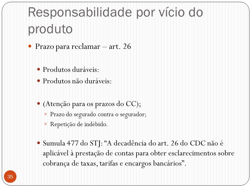 Responsabilidade por vício do produto  Prazo para reclamar – art. 26  Produtos duráveis:  Produtos não duráveis:  (Atenção para os prazos do CC);