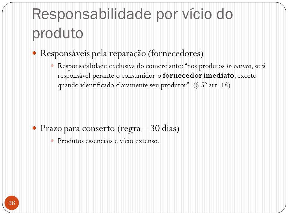 """Responsabilidade por vício do produto  Responsáveis pela reparação (fornecedores)  Responsabilidade exclusiva do comerciante: """"nos produtos in natur"""
