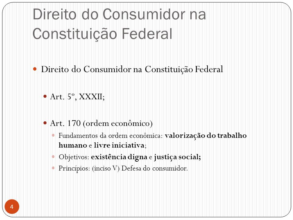 Direito do Consumidor na Constituição Federal  Direito do Consumidor na Constituição Federal  Art. 5º, XXXII;  Art. 170 (ordem econômico)  Fundame