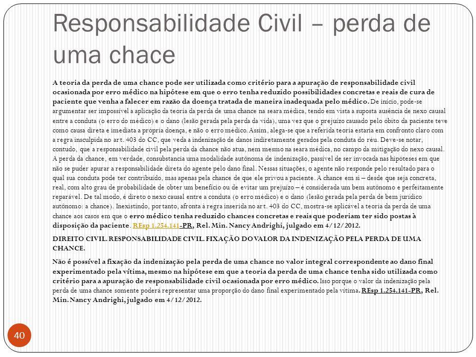 Responsabilidade Civil – perda de uma chace A teoria da perda de uma chance pode ser utilizada como critério para a apuração de responsabilidade civil