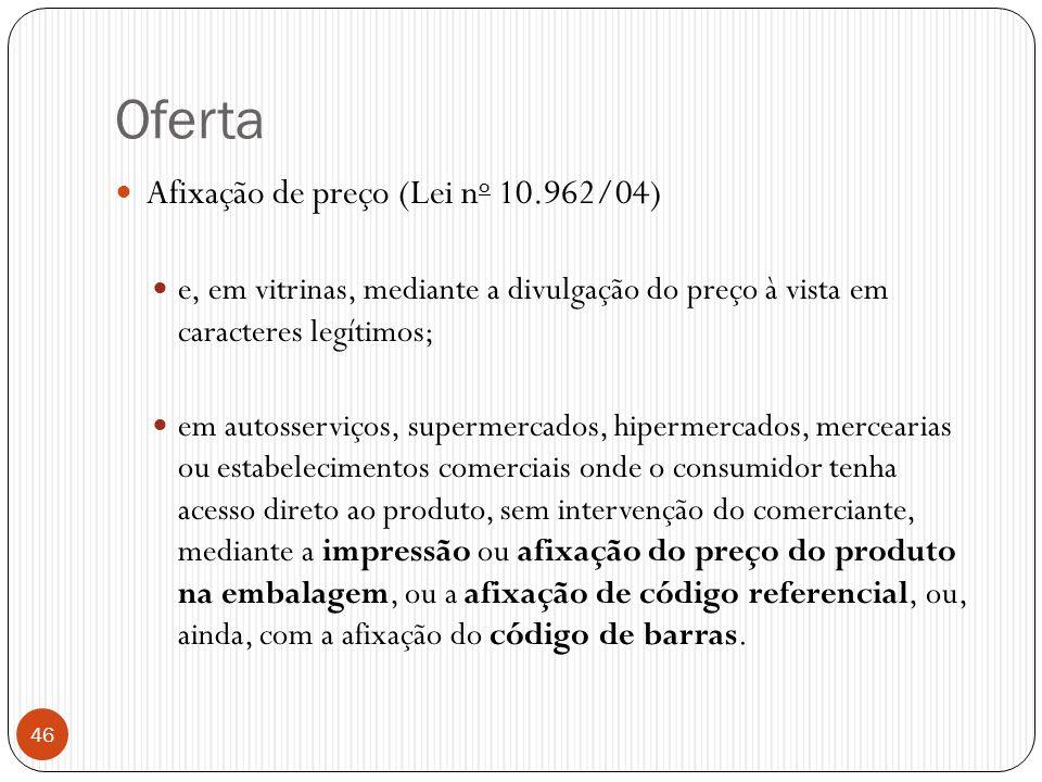 Oferta  Afixação de preço (Lei n o 10.962/04)  e, em vitrinas, mediante a divulgação do preço à vista em caracteres legítimos;  em autosserviços, s