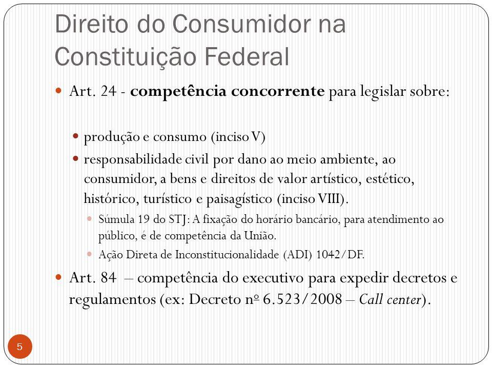 Direito do Consumidor na Constituição Federal  Art. 24 - competência concorrente para legislar sobre:  produção e consumo (inciso V)  responsabilid