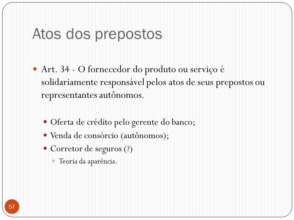 Atos dos prepostos  Art. 34 - O fornecedor do produto ou serviço é solidariamente responsável pelos atos de seus prepostos ou representantes autônomo