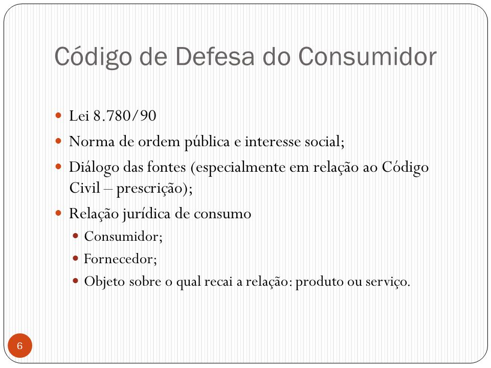 Código de Defesa do Consumidor  Lei 8.780/90  Norma de ordem pública e interesse social;  Diálogo das fontes (especialmente em relação ao Código Ci