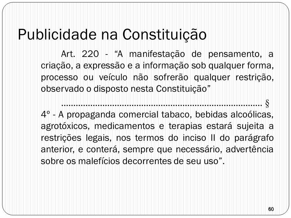 """60 Publicidade na Constituição Art. 220 - """"A manifestação de pensamento, a criação, a expressão e a informação sob qualquer forma, processo ou veículo"""