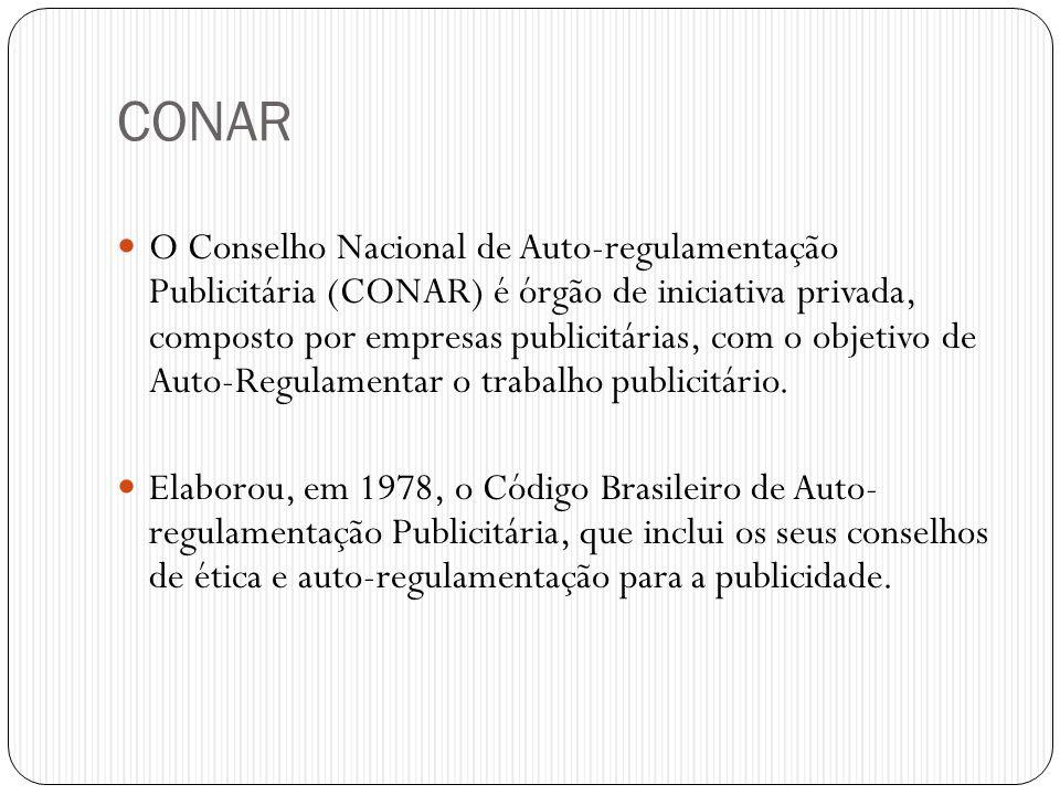 CONAR  O Conselho Nacional de Auto-regulamentação Publicitária (CONAR) é órgão de iniciativa privada, composto por empresas publicitárias, com o obje