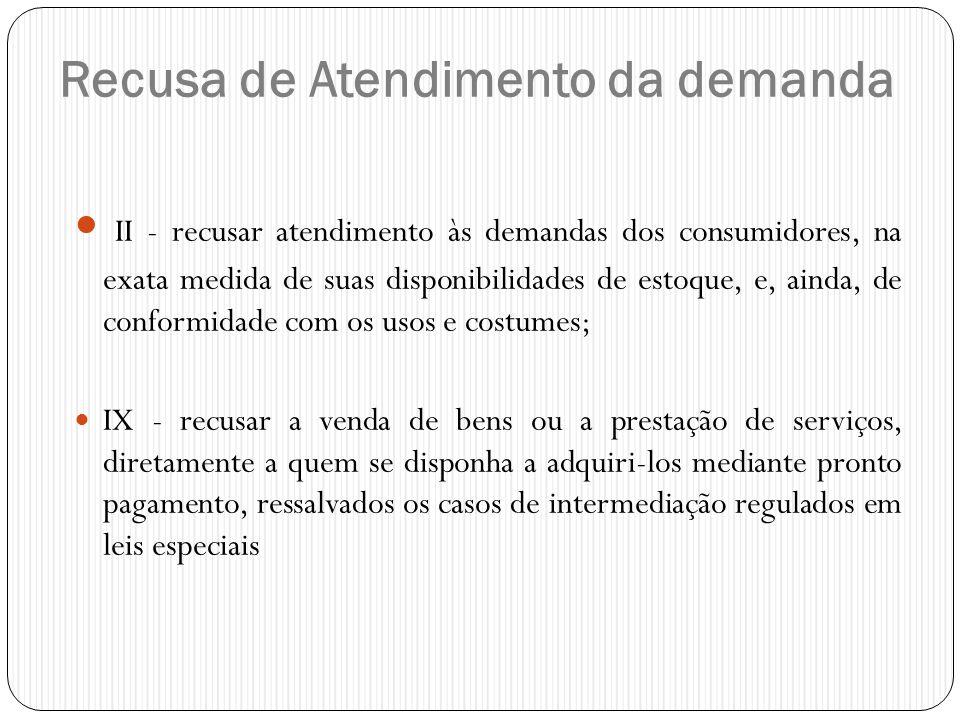 Recusa de Atendimento da demanda  II - recusar atendimento às demandas dos consumidores, na exata medida de suas disponibilidades de estoque, e, aind