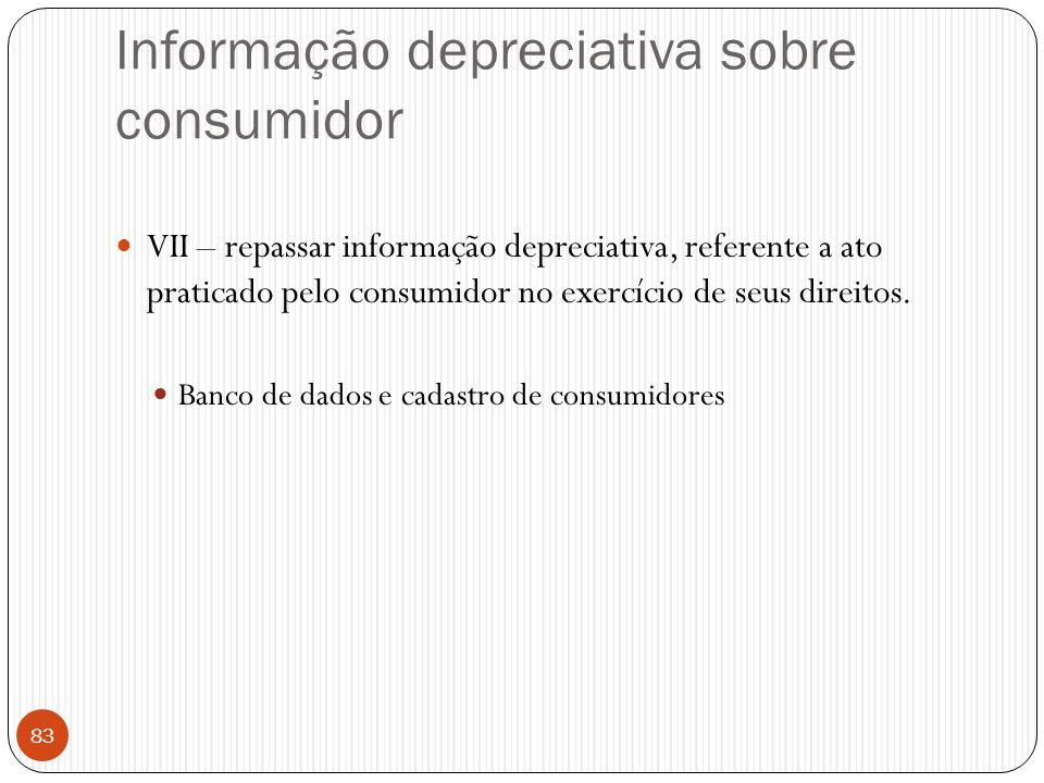 Informação depreciativa sobre consumidor  VII – repassar informação depreciativa, referente a ato praticado pelo consumidor no exercício de seus dire